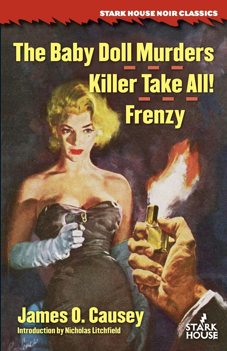 The Baby Doll Murders / Killer Take All! / Frenzy by James O. Causey (Introduction by Nicholas Litchfield)