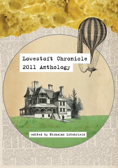 Lowestoft Chronicle 2011 Anthology Edited by Nicholas Litchfield