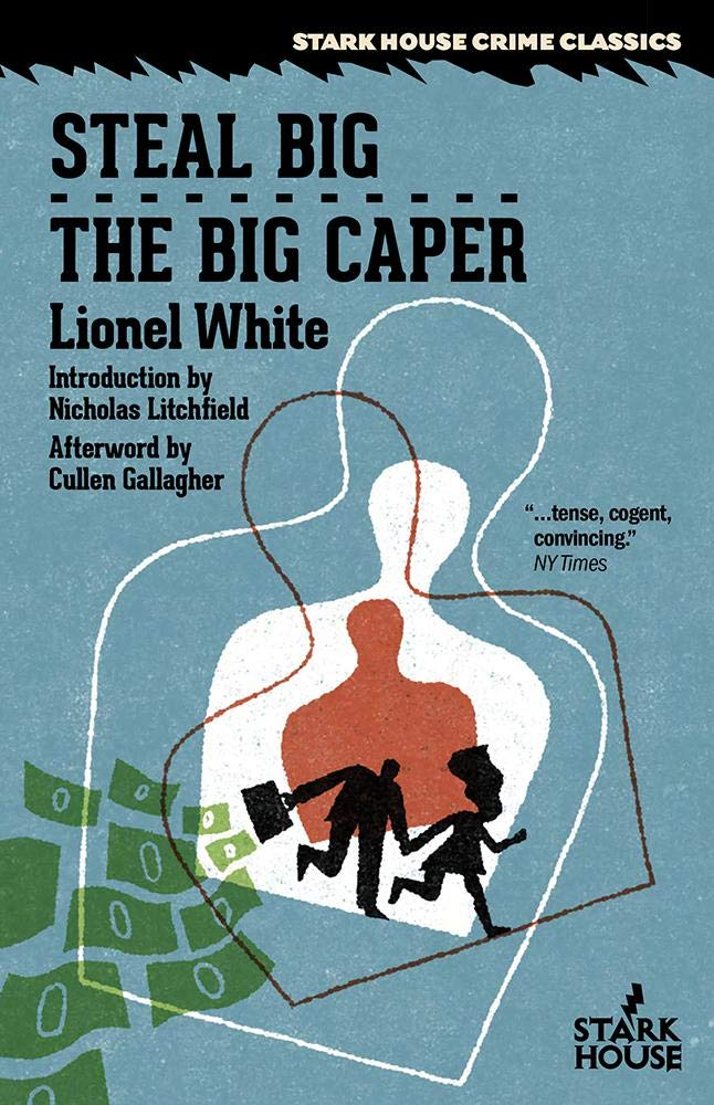 Steal Big / The Big Caper by Lionel White (Introduction by Nicholas Litchfield)